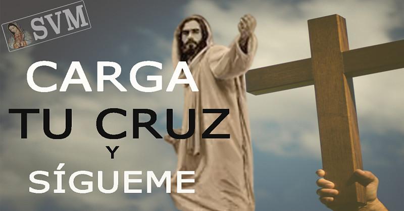 CARGA CON TU CRUZ Y SIGUE A JESÚS