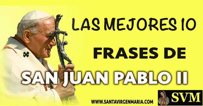 LAS 10 MEJORES FRASES JUAN PABLO II