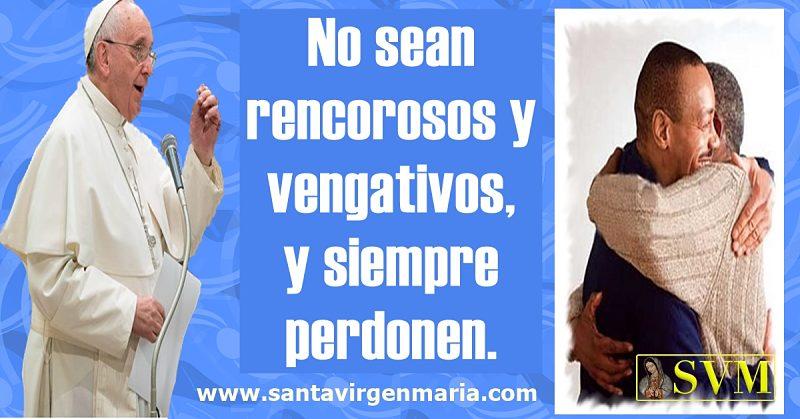 Papa Francisco el rencor y el deseo de venganza
