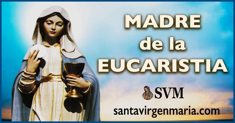 ORACION A MARIA, MADRE DE LA EUCARISTIA