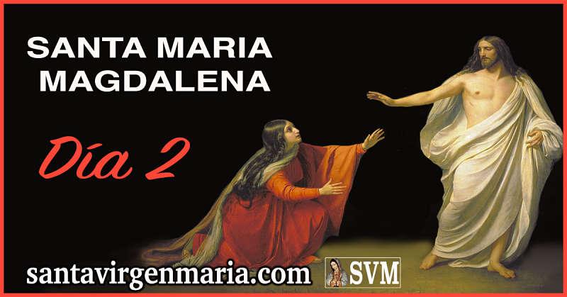 SEGUNDO DIA DE ORACION A SANTA MARIA MAGDALENA
