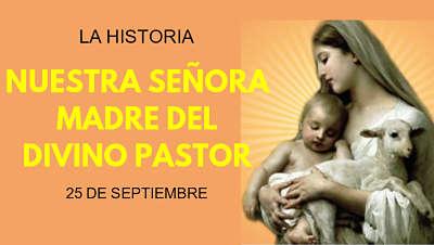 Fiesta de Nuestra Señora Madre del Divino Pastor la historia