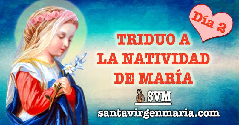 SEGUNDO DIA DEL TRIDUO A LA NATIVIDAD DE MARIA