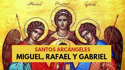 Santos Arcángeles Miguel, Rafael y Gabriel FIESTA historia biblia catolica
