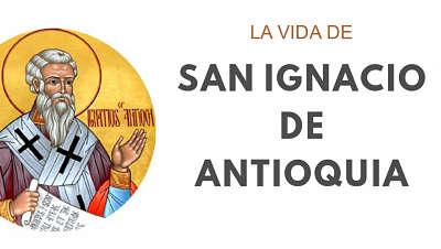 San Ignacio de Antioquía biografia vida padre iglesia